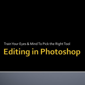 Editing Photographs: Train Your Eyes to Pick the Right Tool